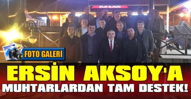 Muhtarlar 31 Mart'ta Ersin Aksoy diyecek!.