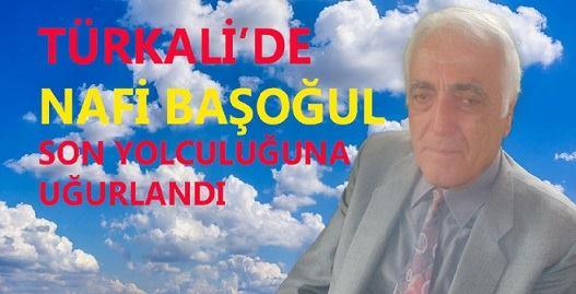 Türkali Köyünde Nafi Başoğul Son Yolculuğuna Uğurlandı
