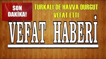 SON DAKİKA; TÜRKALİ'DE HAVVA DURKUT VEFAT ETTİ
