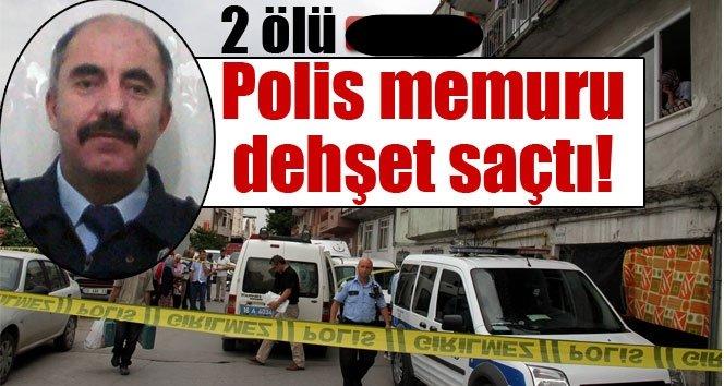 Polis memuru dehşet saçtı: 2 ölü