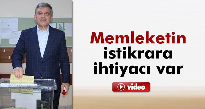 Abdullah Gül: 'Memleketin istikrara ihtiyacı var'