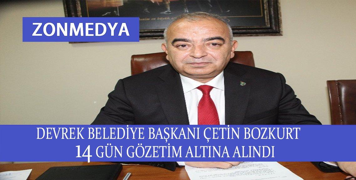 Devrek Belediye Başkanı Çetin Bozkurt 14 gün  gözetim altına alındı