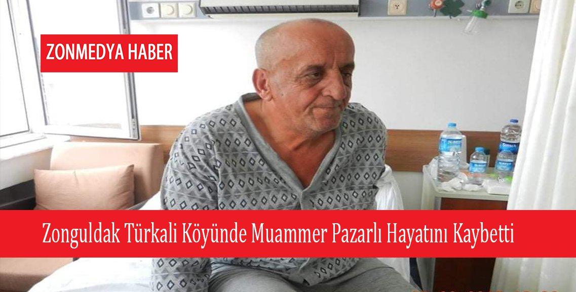 Zonguldak Türkali Köyünde  Muammer Pazarlı hayatını kaybetti