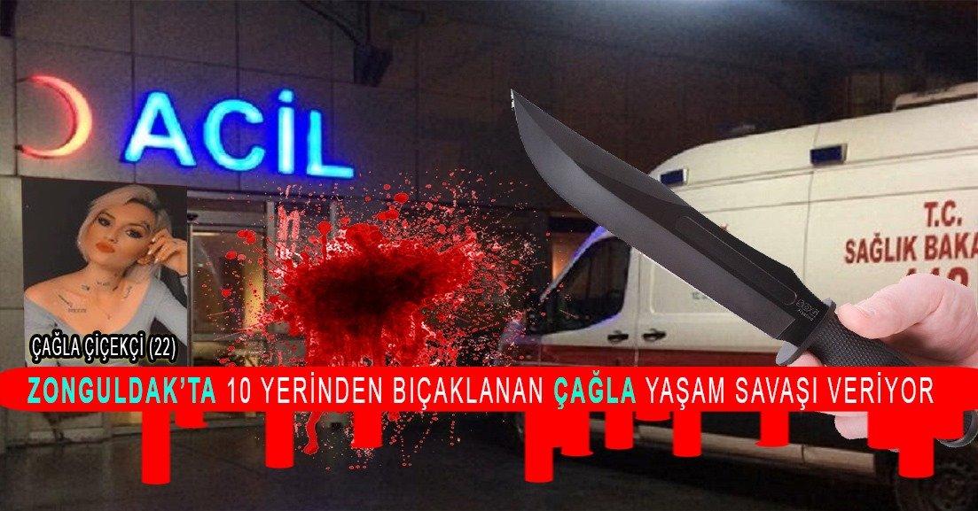 Zonguldak'ta erkek arkadaşının 10 yerinden bıçakladığı Çağla yaşam mücadelesi veriyor