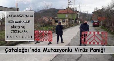 Çatalağzı'nda  mutasyonlu virüs paniği. Bir sokak  giriş ve çıkışlara kapatıldı.
