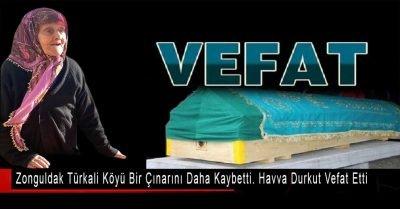 Zonguldak Türkali Köyü bir çınarını daha kaybetti. Havva Durkut vefat etti