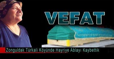 Acı Haber! Zonguldak Türkali'de Hayriye Engin ablamızı  kaybettik.