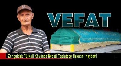 Zonguldak Türkali Köyünde Necati Toplutepe hayatını kaybetti.