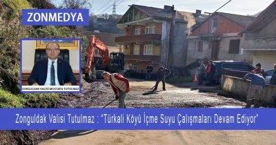 """Zonguldak Valisi Tutulmaz: """"Türkali Köyü içme suyu çalışmaları devam ediyor."""""""