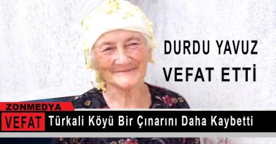 Türkali Köyü Bir Çınarını Daha Kaybetti… Durdu Yavuz Vefat Etti