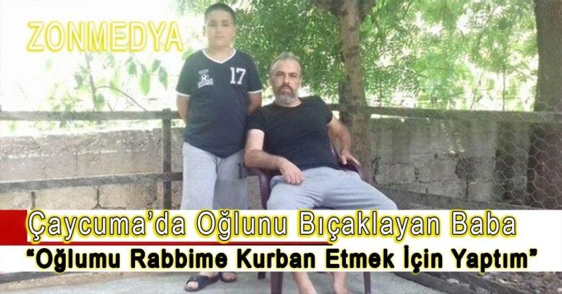 """Çaycuma'da oğlunu ormanlık alanda bıçaklayan baba,  """"Oğlumu rabbime kurban etmek için yaptım"""""""