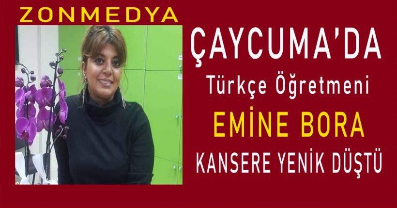 Çaycuma'da Türkçe Öğretmeni Emine Bora kansere yenik düştü.