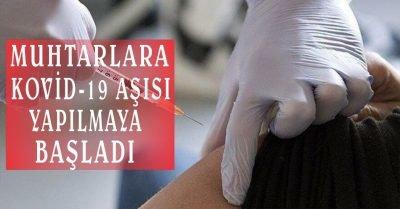 Muhtarlara Kovid-19 aşısı yapılmaya başlandı