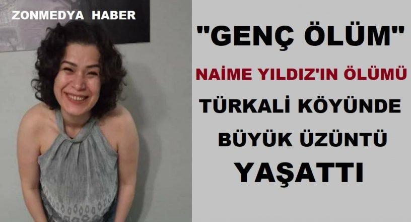 Genç ölüm… 36 yaşındaki Naime Yıldız'ın ölümü Türkali köyünde büyük üzüntü yaşattı.