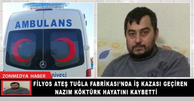 Filyos Ateş Tuğla Fabrikası'nda yaşadığı  iş kazasında ağır yaralanan Nazım Köktürk hayatını kaybetti.