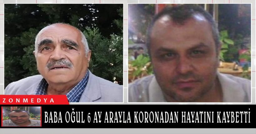 Zonguldak'ta baba oğul 6 ay arayla koronadan hayatını kaybetti