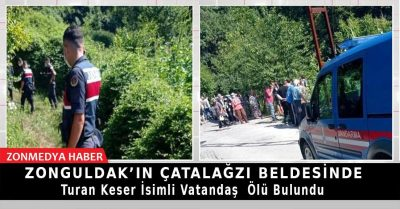 Zonguldak'ın  Çatalağzı Beldesi'nde Turan Keser İsimli vatandaş ölü bulundu.
