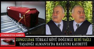 Zonguldak Türkali Köyü vatandaşlarından Ruhi Yağlı Almanya'da hayatını kaybetti.