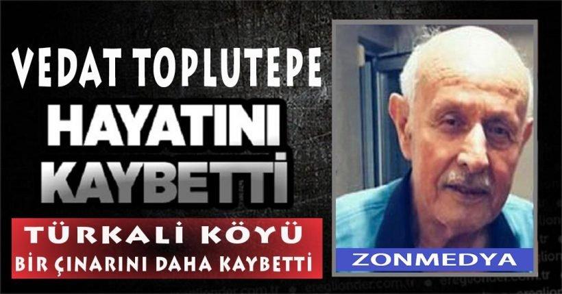 Zonguldak Türkali Köyünde Vedat Toplutepe hayatını kaybetti.