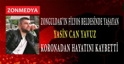 Zonguldak'ın Filyos Beldesinde yaşayan Yasin Can Yavuz koronadan hayatını kaybetti.