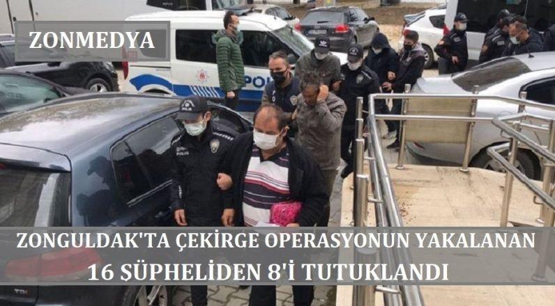 """Zonguldak'ta """"Çekirge"""" operasyonunda yakalanan 16 şüpheliden 8'i tutuklandı"""